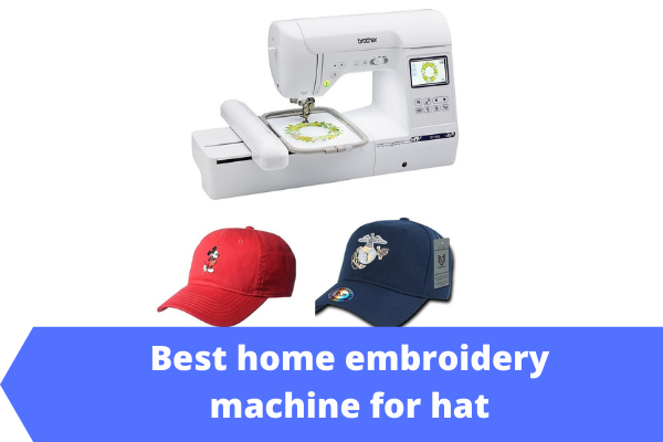 Best home embroidery machine for hats