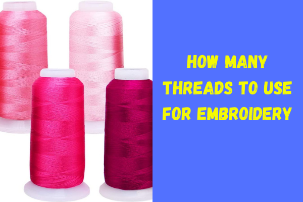how-many-threads-to-use-for-embroidery