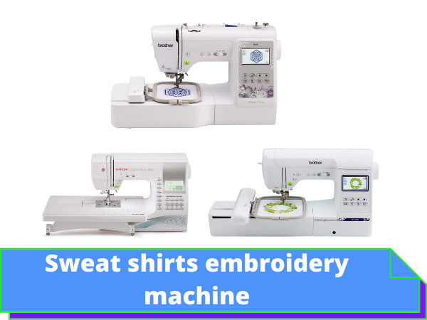 Best Embroidery Machine For Sweatshirts