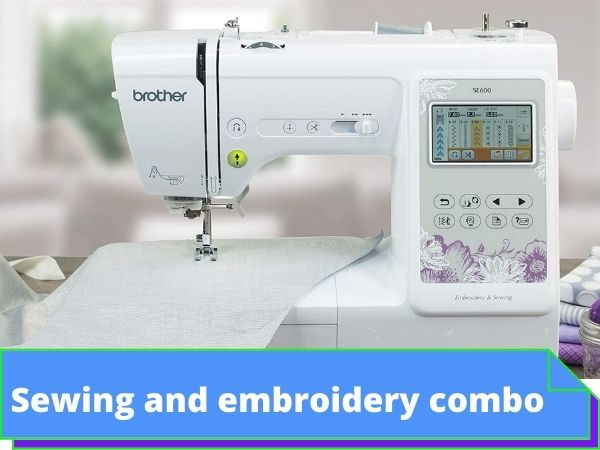 What Are the Best Sewing Embroidery Combo Machine