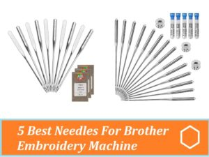 5 Best Needles For Brother Embroidery Machine