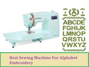 Best Sewing Machine For Alphabet Embroidery