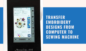 Ho w to transfer embroidery designs from computer to sewing machine?