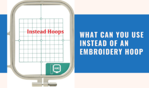 whatr can you use instead of an embroidery hoop